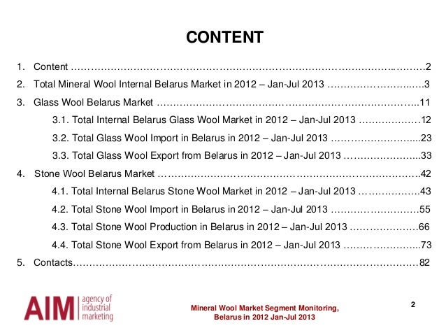 2 CONTENT Mineral Wool Market Segment Monitoring, Belarus in 2012 Jan-Jul 2013 1. Content ……………………………………………………………………………………...