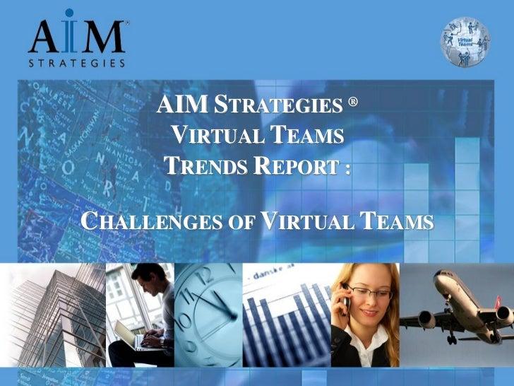 AIM STRATEGIES ®                VIRTUAL TEAMS               TRENDS REPORT :CHALLENGES OF VIRTUAL TEAMS   Copyright© 2010 A...
