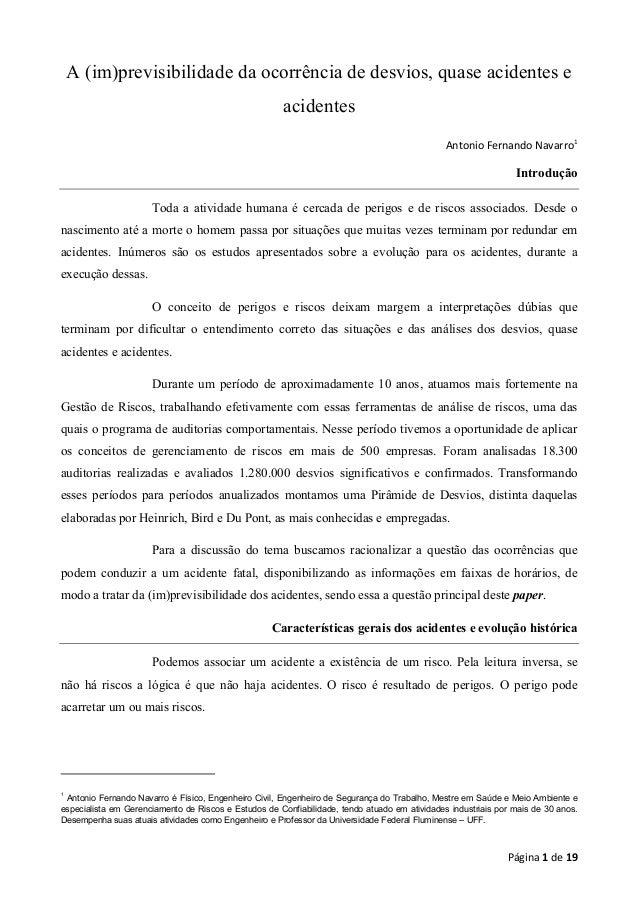 A (im)previsibilidade da ocorrência de desvios, quase acidentes e acidentes Antonio Fernando Navarro1  Introdução Toda a a...