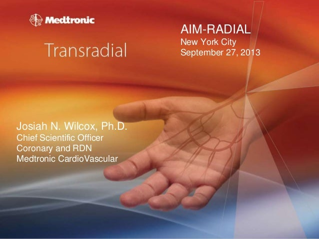 AIM-RADIAL New York City September 27, 2013  Josiah N. Wilcox, Ph.D. Chief Scientific Officer Coronary and RDN Medtronic C...