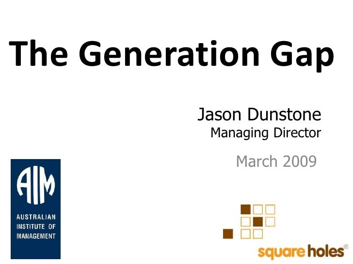 The Generation Gap<br />Jason DunstoneManaging Director<br />March 2009<br />