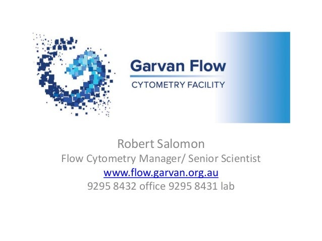 Robert Salomon Flow Cytometry Manager/ Senior Scientist www.flow.garvan.org.au 9295 8432 office 9295 8431 lab