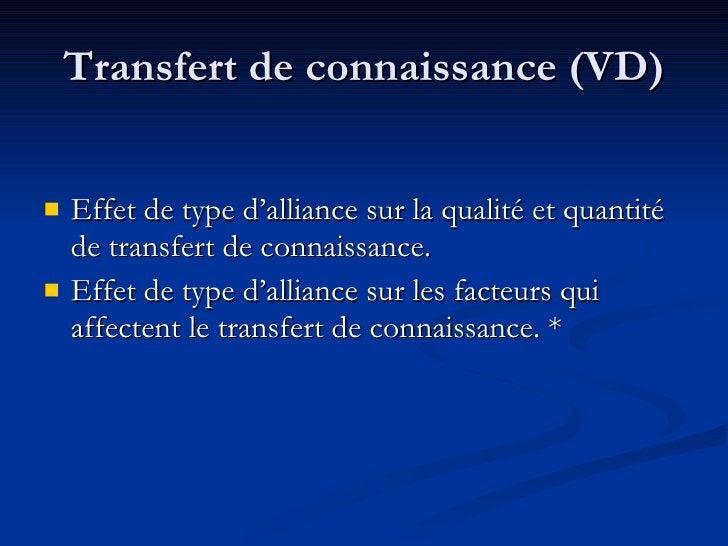 Transfert de connaissance (VD) <ul><li>Effet de type d'alliance sur la qualité et quantité de transfert de connaissance. <...
