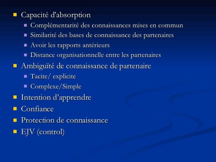 <ul><li>Capacité d'absorption </li></ul><ul><ul><li>Complémentarité des connaissances mises en commun </li></ul></ul><ul><...