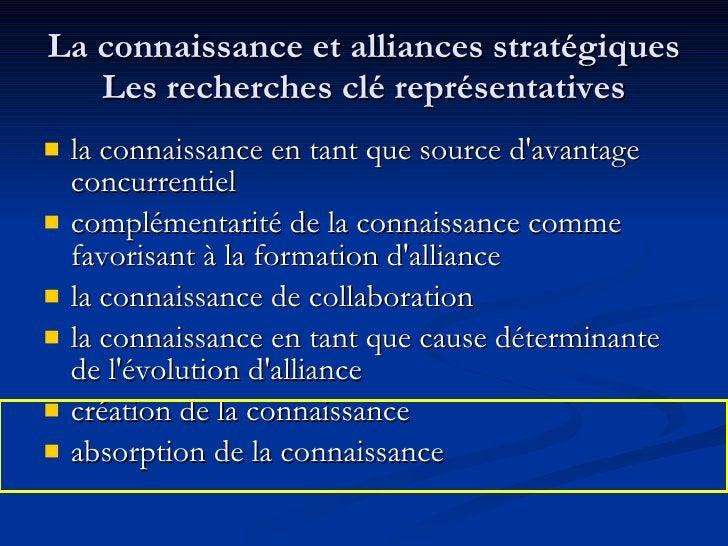La connaissance et alliances stratégiques Les recherches clé représentatives <ul><li>la connaissance en tant que source d'...