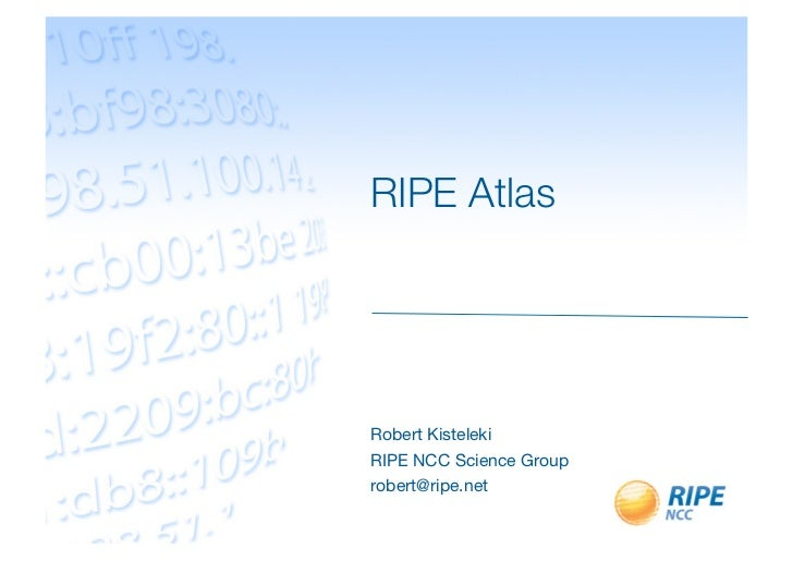 RIPE Atlas!Robert Kisteleki!RIPE NCC Science Group!robert@ripe.net!