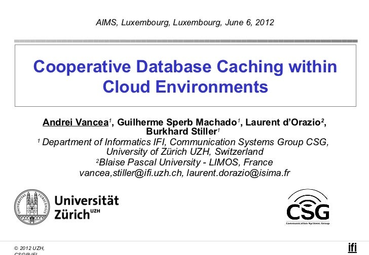 AIMS, Luxembourg, Luxembourg, June 6, 2012      Cooperative Database Caching within             Cloud Environments        ...