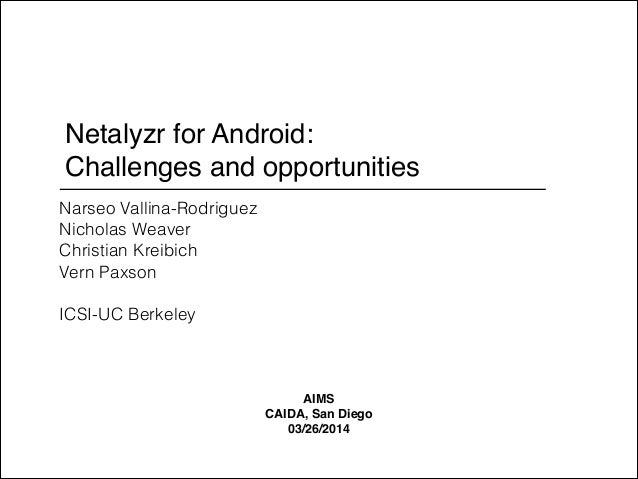 Netalyzr for Android: ! Challenges and opportunities Narseo Vallina-Rodriguez Nicholas Weaver Christian Kreibich Vern Paxs...