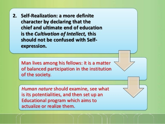 2. Self-Realization: a more definite character by declaring that the chief and ultimate end of education is the Cultivatio...