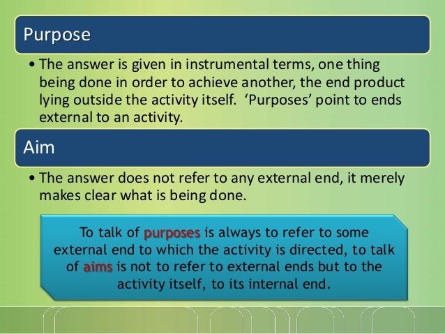 Purpose • The answer is given in instrumental terms, one thing being done in order to achieve another, the end product lyi...