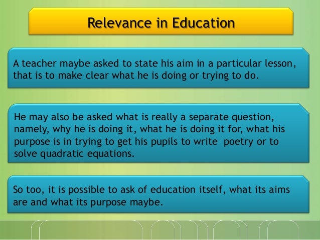 Relevance in Education A teacher maybe asked to state his aim in a particular lesson, that is to make clear what he is doi...