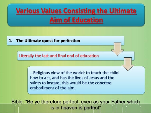 Various Values Consisting the Ultimate Aim of Education 1. The Ultimate quest for perfection Literally the last and final ...