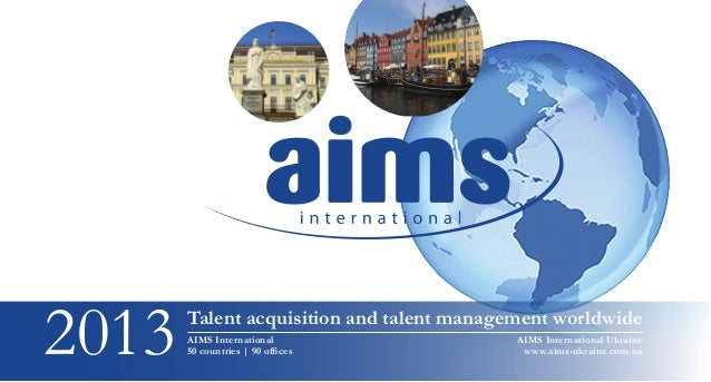 2013   Talent acquisition and talent management worldwide       AIMS International       50 countries | 90 offices        ...