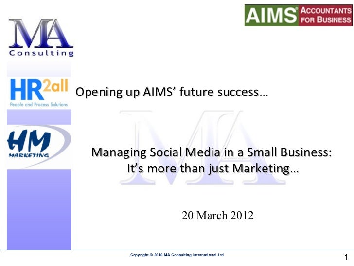 Opening up AIMS' future success…  Managing Social Media in a Small Business:       It's more than just Marketing…         ...