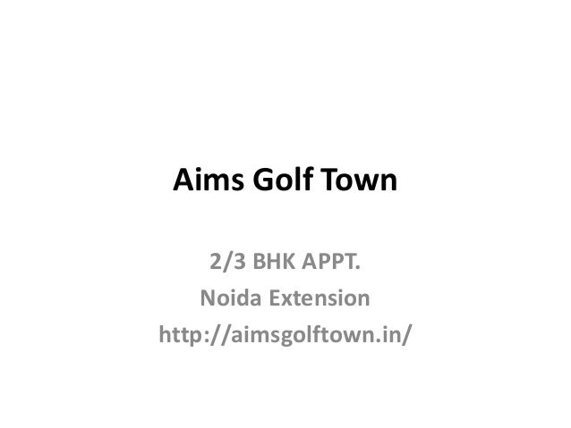 Aims Golf Town 2/3 BHK APPT. Noida Extension http://aimsgolftown.in/