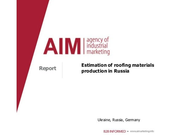 Estimation of roofing materials production in RussiaReport Ukraine, Russia, Germany
