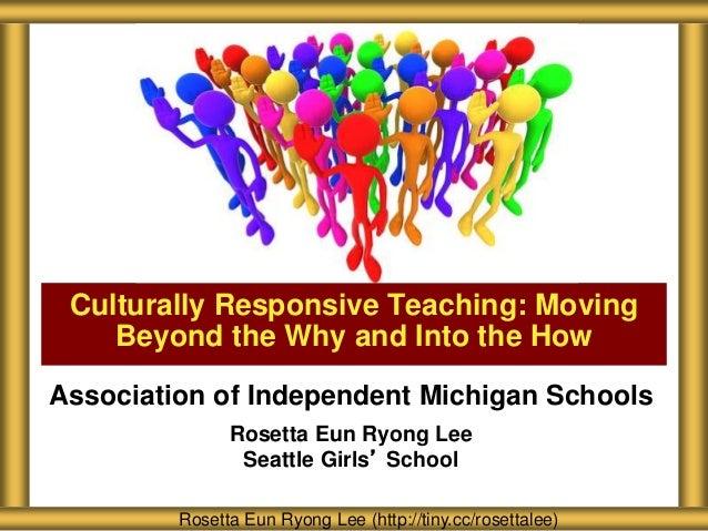 Association of Independent Michigan Schools Rosetta Eun Ryong Lee Seattle Girls' School Culturally Responsive Teaching: Mo...