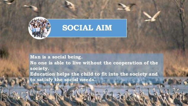 "socialization as an aim of education ""the aim of education should be to teach us rather how to think, than what to think - rather to improve our minds, so as to enable us to think for ourselves,."