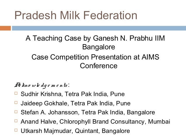 Pradesh Milk Federation   A Teaching Case by Ganesh N. Prabhu IIM                  Bangalore    Case Competition Presentat...