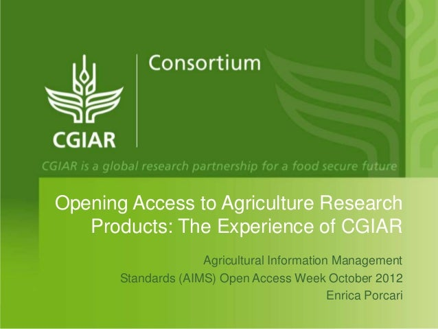 Opening Access to Agriculture Research   Products: The Experience of CGIAR                     Agricultural Information Ma...