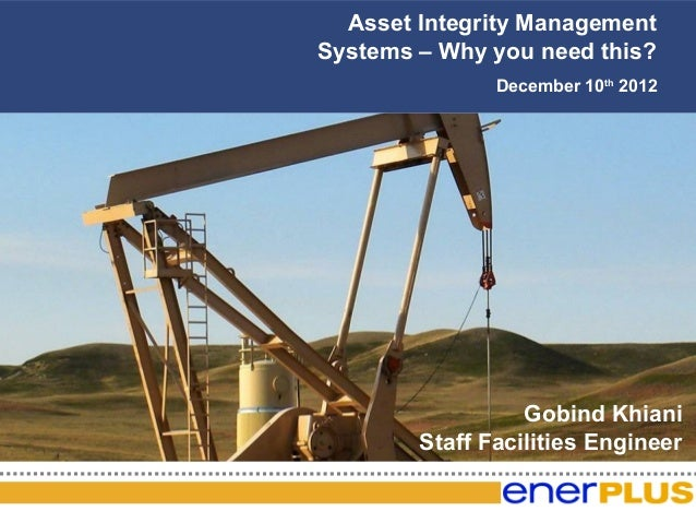 Asset Integrity ManagementSystems – Why you need this?       The Game Plan               December 10th 2012               ...