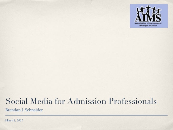 Social Media for Admission Professionals <ul><li>Brendan J. Schneider </li></ul>March 1, 2011