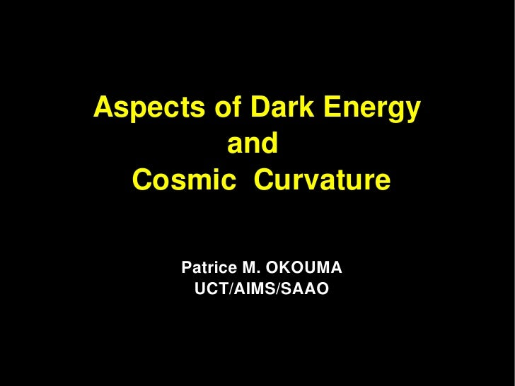 Aspects of Dark Energy          and    Cosmic  Curvature      Patrice M. OKOUMA       UCT/AIMS/SAAO