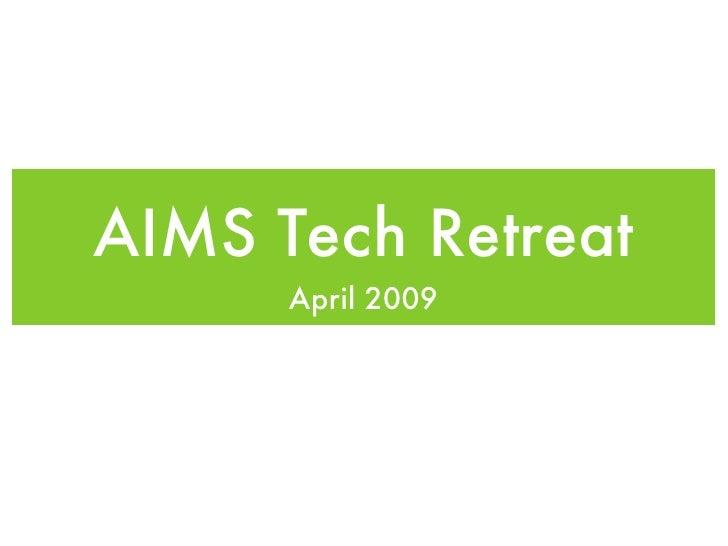 AIMS Tech Retreat       April 2009
