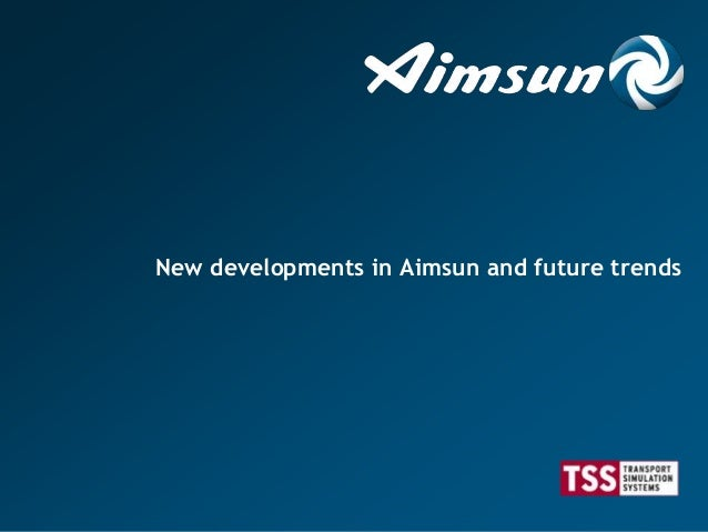 New developments in Aimsun and future trends