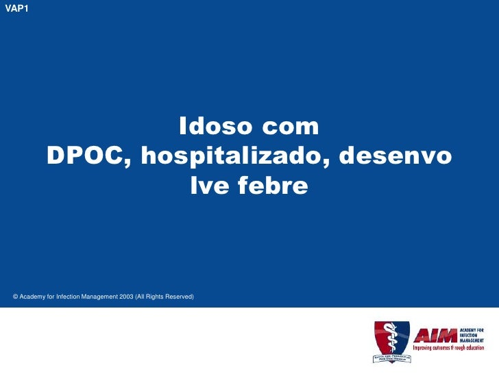 VAP1                         Idoso com             DPOC, hospitalizado, desenvo                      lve febre     © Acade...