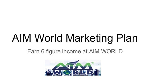 AIM World Marketing Plan Earn 6 figure income at AIM WORLD