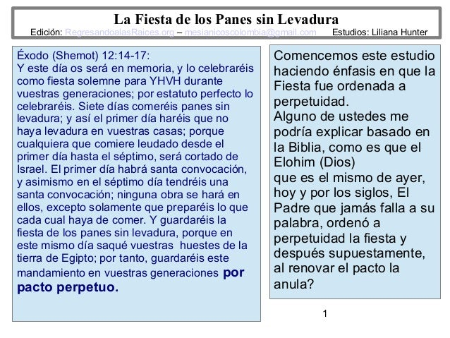 1 La Fiesta de los Panes sin Levadura Edición: RegresandoalasRaices.org – mesianicoscolombia@gmail.com Estudios: Liliana H...