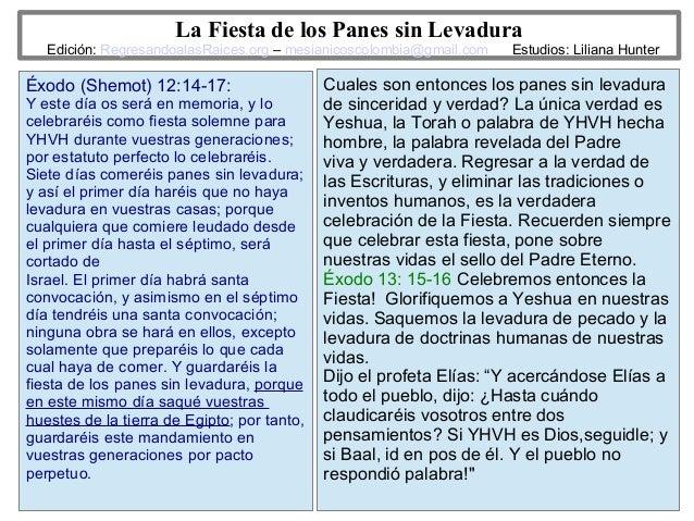 10 La Fiesta de los Panes sin Levadura Edición: RegresandoalasRaices.org – mesianicoscolombia@gmail.com Estudios: Liliana ...