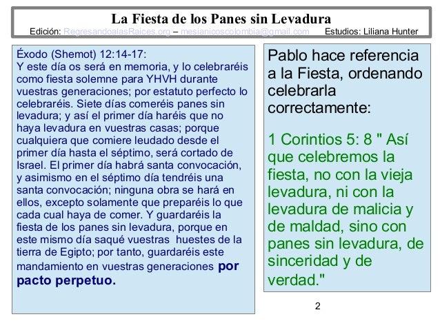 2 La Fiesta de los Panes sin Levadura Edición: RegresandoalasRaices.org – mesianicoscolombia@gmail.com Estudios: Liliana H...