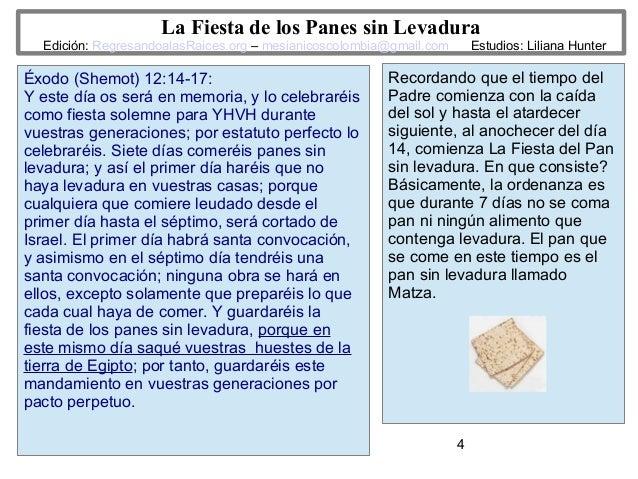 4 La Fiesta de los Panes sin Levadura Edición: RegresandoalasRaices.org – mesianicoscolombia@gmail.com Estudios: Liliana H...