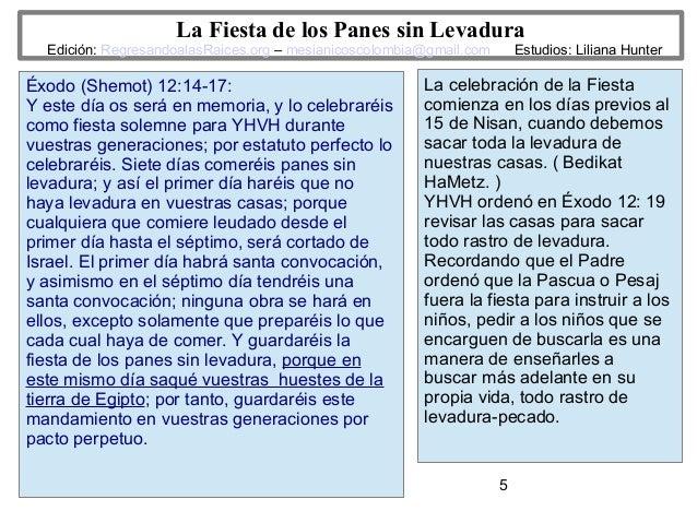 5 La Fiesta de los Panes sin Levadura Edición: RegresandoalasRaices.org – mesianicoscolombia@gmail.com Estudios: Liliana H...