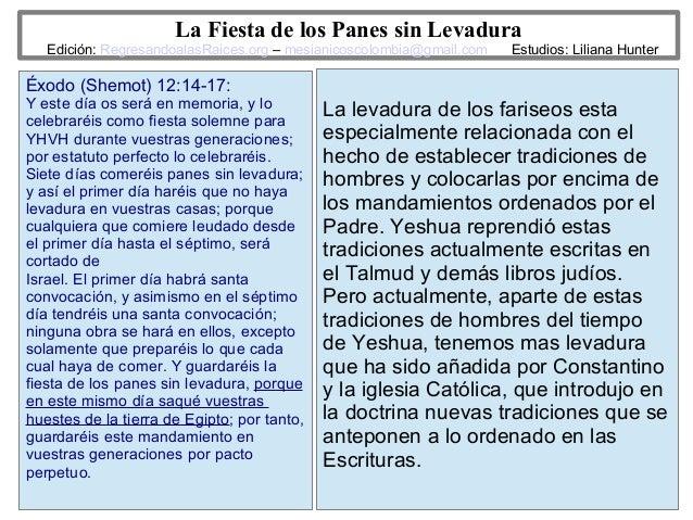9 La Fiesta de los Panes sin Levadura Edición: RegresandoalasRaices.org – mesianicoscolombia@gmail.com Estudios: Liliana H...