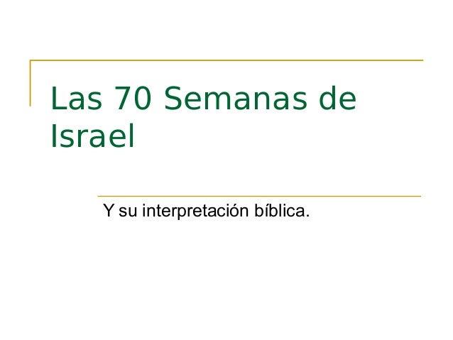Las 70 Semanas de Israel Y su interpretación bíblica.