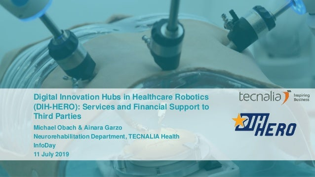 Digital Innovation Hubs in Healthcare Robotics (DIH-HERO): Services and Financial Support to Third Parties Michael Obach &...
