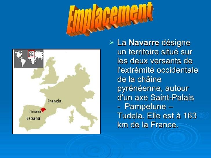 <ul><li>La  Navarre  désigne un territoire situé sur les deux versants de l'extrémité occidentale de la châine pyrénéenne,...