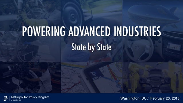 POWERING ADVANCED INDUSTRIES State by State  Metropolitan Policy Program at BROOKINGS  Washington, DC / February 20, 2013