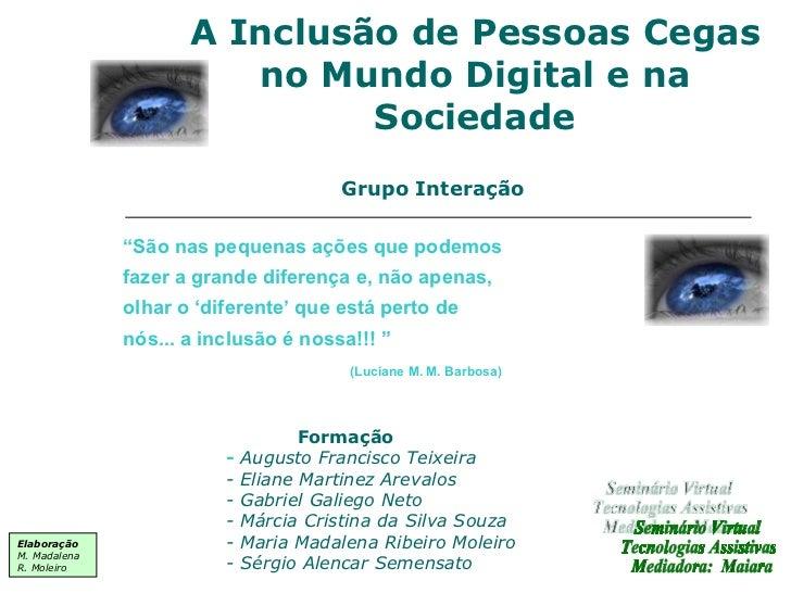 """A Inclusão de Pessoas Cegas no Mundo Digital e na Sociedade """" São nas pequenas ações que podemos fazer a grande diferença ..."""