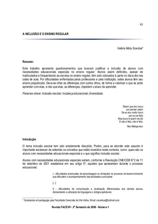 A INCLUSÃO E O ENSINO REGULAR Valéria Mota Scardua4 Resumo: Este trabalho apresenta questionamentos que buscam justificar ...