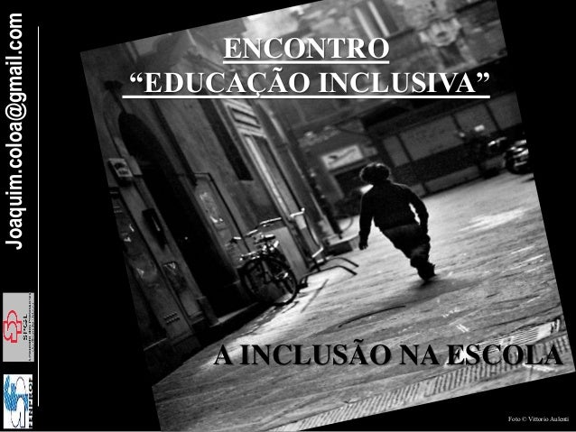 """Joaquim.coloa@gmail.com A INCLUSÃO NA ESCOLA ENCONTRO """"EDUCAÇÃO INCLUSIVA"""" Foto © Vittorio Aulenti"""