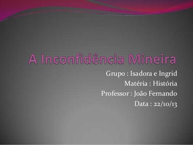 Grupo : Isadora e Ingrid Matéria : História Professor : João Fernando Data : 22/10/13