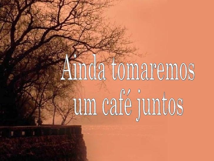 Ainda tomaremos um café juntos