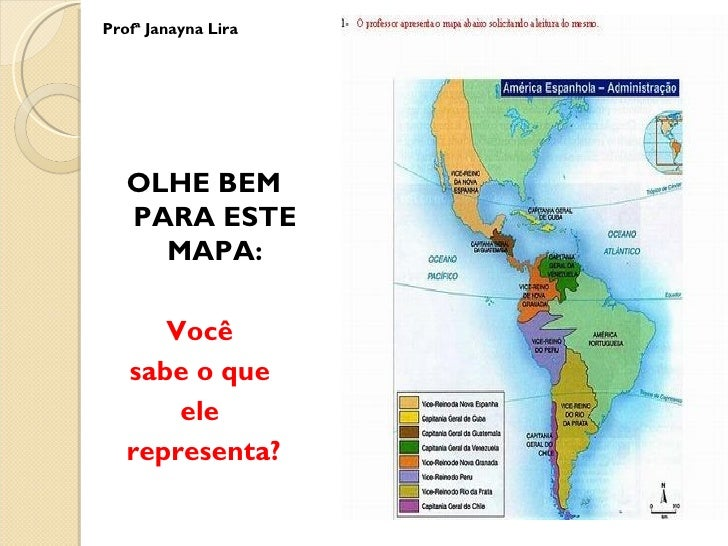 Profª Janayna Lira   OLHE BEM   PARA ESTE     MAPA:      Você   sabe o que       ele   representa?