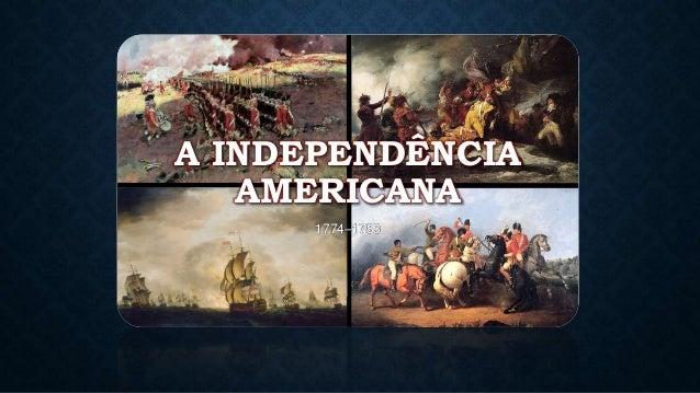A INDEPENDÊNCIA AMERICANA 1774–1783