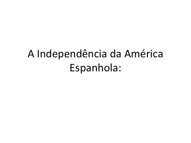 A Independência da América        Espanhola: