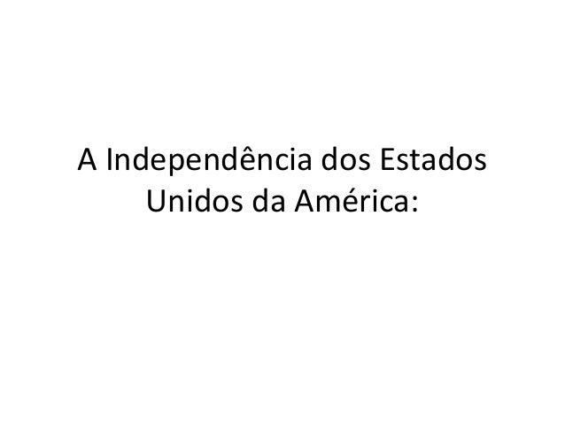A Independência dos Estados  Unidos da América: